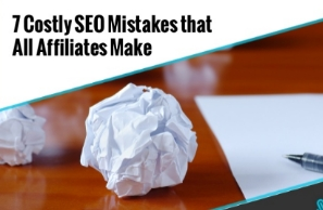 7 Costly SEO Mistakes that All Affiliates Make